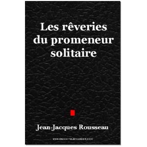 Les rêveries du promeneur solitaire - Rousseau