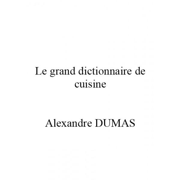 Le grand dictionnaire de cuisine alexandre dumas les for Alexandre dumas grand dictionnaire de cuisine