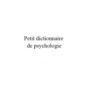 Petit dictionnaire de psychologie/psychanalyse