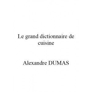 Le grand dictionnaire de cuisine - Alexandre Dumas